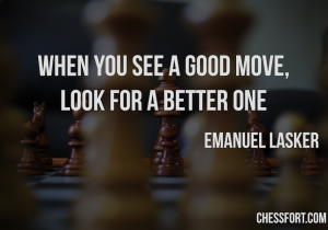 When you see a good move, look for a better one