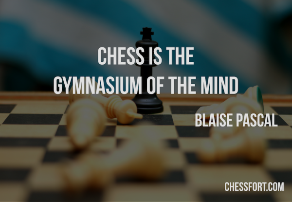 Chess is the gymnasium of the mind